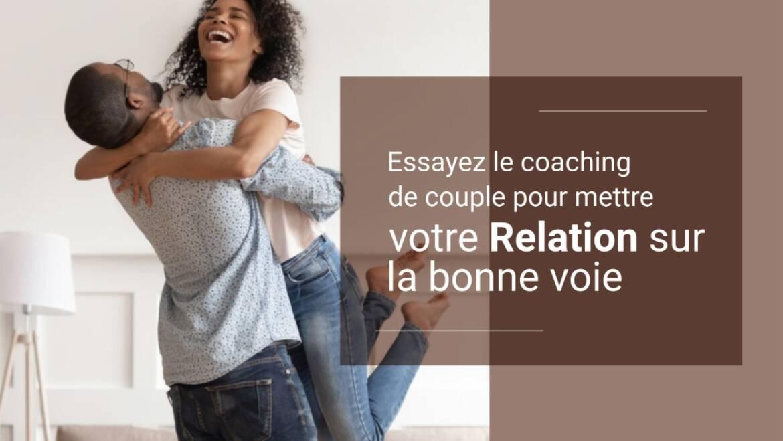 Essayez le coaching de couple pour mettre votre relation sur la bonne voie