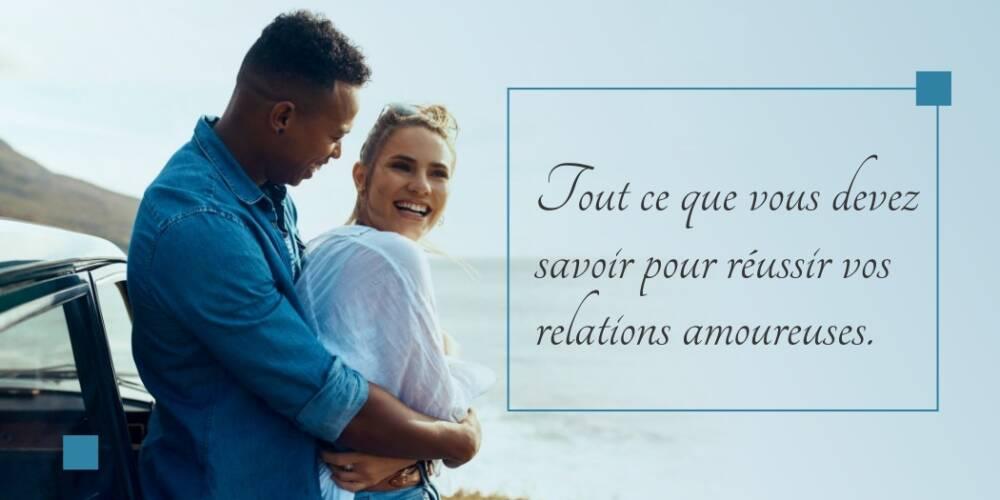 Tout ce que vous devez savoir pour réussir vos relations amoureuses.