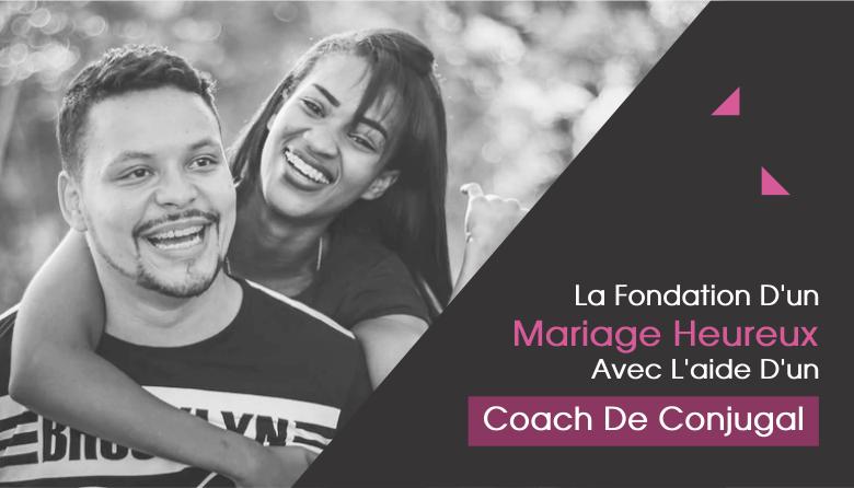 La fondation d'un mariage heureux avec l'aide d'un coach de conjugal